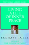Living A Life of Inner Peace, by Eckhart Tolle
