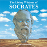 The Living Wisdom of Socrates Audiobook, by Mark Forstater