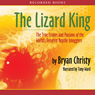 The Lizard King: The True Crimes and Passions of the Worlds Greatest Reptile Smugglers (Unabridged), by Bryan Christy