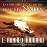 Lo Incorrecto Es No Hacer Nada (The Incorrect Thing is Not to do Anything) (Unabridged) Audiobook, by L. Ron Hubbard