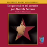 Lo Que Esta en mi Corazon (Texto Completo) (Whats in My Heart) (Unabridged) Audiobook, by Marcela Serrano