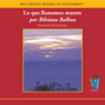 Lo que Ilamamos muerte, el antes y el despues (Texto Completo): El sentido de la vida tras una perdida (Unabridged), by Bibiana Balboa
