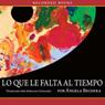 Lo Que Le Falta Al Tiempo (Unabridged) Audiobook, by Angela Becerra