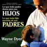 Lo que todo padre desea para sus hijos: Lo que todo hijo necesita de sus padres Audiobook, by Wayne W. Dyer