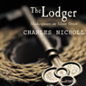 The Lodger: Shakespeare on Silver Street (Unabridged), by Charles Nicholl