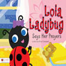 Lola Ladybug Says Her Prayers (Unabridged) Audiobook, by Erica Campbell