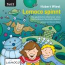Lomoco spinnt: Die galaktischen Abenteuer eines himmelblauen Haushaltsroboters - Teil 3: (Lomoco Spins: The Galactic Adventures of a Sky-Blue Household Robot - Part 3) (Unabridged) Audiobook, by Hubert Wiest