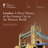 London: A Short History of the Greatest City in the Western World, by The Great Courses