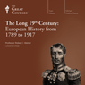 The Long 19th Century: European History from 1789 to 1917 Audiobook, by The Great Courses