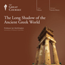 The Long Shadow of the Ancient Greek World, by The Great Courses