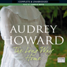 The Long Way Home (Unabridged) Audiobook, by Audrey Howard