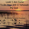 Look - I Am Come to Do Your Will: The Commented Bible Series (Unabridged), by Jerome Cameron Goodwin