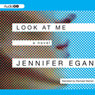 Look at Me: A Novel (Unabridged), by Jennifer Egan