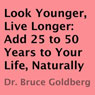 Look Younger, Live Longer: Add 25 to 50 Years to Your Life, Naturally (Unabridged) Audiobook, by Bruce Goldberg