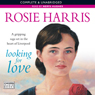 Looking for Love (Unabridged) Audiobook, by Rosie Harris