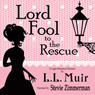 Lord Fool to the Rescue (Unabridged), by L.L. Muir