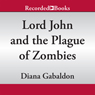 Lord John and the Plague of Zombies: A Lord John Novella (Unabridged) Audiobook, by Diana Gabaldon