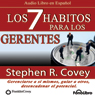 Los 7 Habitos para los Gerentes (Texto Completo): Gerenciarse a si mismos, guiar a otros, desencadenar el potencial (Unabridged), by Stephen R. Covey