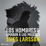 Los hombres que no amaban a las mujeres (Men Who Hate Women): Trilogia Millennium, Libro 1 (Millennium Trilogy, Book 1) (Unabridged), by Stieg Larsso