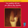 Los nombres del aire (The Names of the Air (Texto Completo)) (Unabridged) Audiobook, by Alberto Ruy Sanchez