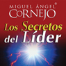 Los Secretos del Lider (Texto Completo) (The Secrets of the Leader (Unabridged)), by Miguel Angel Cornejo