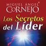 Los Secretos del Lider (Texto Completo) (The Secrets of the Leader (Unabridged)), by Miguel Angel Cornejo