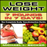 Lose Weight: 7 Pounds in 7 Days: The Complete Body Transformation Guide (Unabridged) Audiobook, by Michael L. Becker