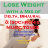 Lose Weight - with a Mix of Delta Binaural Isochronic Tones: 3-in-1 Legendary, Complete Hypnotherapy Session Audiobook, by Randy Charach