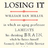 Losing It: In Which an Aging Professor Laments His Shrinking Brain (Unabridged), by William Ian Miller