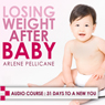 Losing Weight After Baby: 31 Days to a New You (Unabridged) Audiobook, by Arlene Pellicane