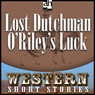 Lost Dutchman ORileys Luck (Unabridged), by Alan LeMay