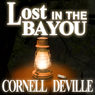 Lost in the Bayou (Unabridged) Audiobook, by Cornell DeVille