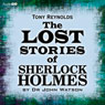 The Lost Stories of Sherlock Holmes by Dr John Watson (Unabridged), by Tony Reynolds