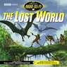 The Lost World (Dramatised), by Sir Arthur Conan Doyle