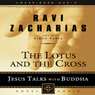 Lotus and the Cross: Jesus Talks with Buddha (Unabridged), by Ravi Zacharias