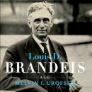 Louis D. Brandeis: A Life (Unabridged), by Melvin I. Urofsky