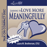 Love 101: Learning to Love More Meaningfully (Unabridged) Audiobook, by Laura M. Brotherson