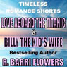 Love Aboard the Titanic & Billy the Kids Wife: Timeless Romance Shorts (Unabridged), by R. Barri Flowers