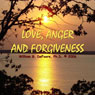 Love, Anger, and Forgiveness: Creating Joy and Healing in All of Your Relationships Audiobook, by William G. DeFoore