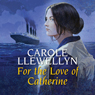 For the Love of Catherine (Unabridged), by Carole Llewellyn