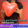 Love and Cherish Yourself Hypnosis: Self-Respect & Inner Happiness, Guided Meditation, Binaural Beats, Positive Affirmations Audiobook, by Rachael Meddows