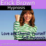 Love and Cherish Yourself Self-Hypnosis: More Self-Worth & Feel Good About Yourself, Guided Meditation, Self Hypnosis, Binaural Beats Audiobook, by Erick Brown Hypnosis