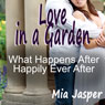 Love in a Garden: What Happens After Happily Ever After (Unabridged) Audiobook, by Mia Jasper