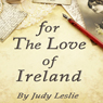 For the Love of Ireland (Unabridged) Audiobook, by Judy Leslie