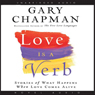 Love Is a Verb: Stories of What Happens When Love Comes Alive (Unabridged), by Gary Chapman