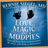 Love, Magic, and Mudpies: Raising Your Kids to Feel Loved, Be Kind, and Make a Difference (Unabridged), by Bernie Siegel
