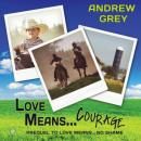 Love Means... Courage (Unabridged) Audiobook, by Andrew Grey