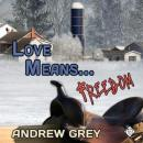 Love Means Freedom (Unabridged) Audiobook, by Andrew Grey