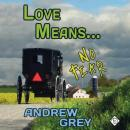 Love Means No Fear (Unabridged) Audiobook, by Andrew Grey