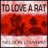 To Love a Rat (Unabridged), by Nelson Lowhim